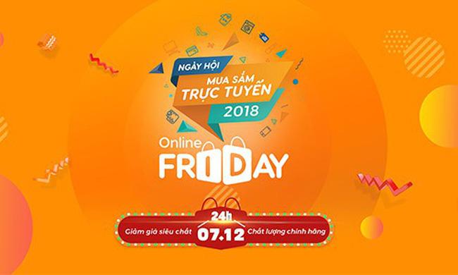 Hôm nay (07/12) diễn ra Sự kiện ngày mua sắm trực tuyến lớn nhất trong năm Online Friday 2018 (7/12/2018)