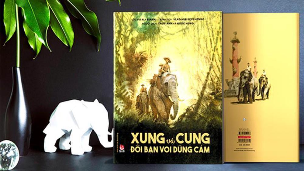 """""""Xung và Cung - Đôi Bạn Voi Dũng Cảm"""":  Bộ sách tranh đặc biệt về tình bạn Việt – Nga (5/2/2020)"""