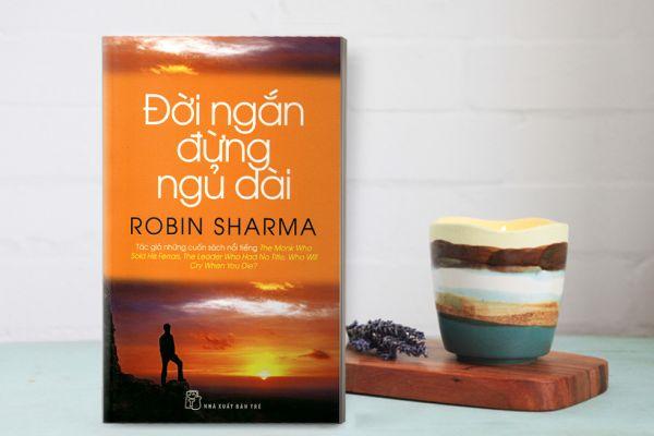 """Cuốn sách: """"Đời ngắn đừng ngủ dài"""", đọc để trải nghiệm giá trị của cuộc sống và bản thân (29/4/2020)"""
