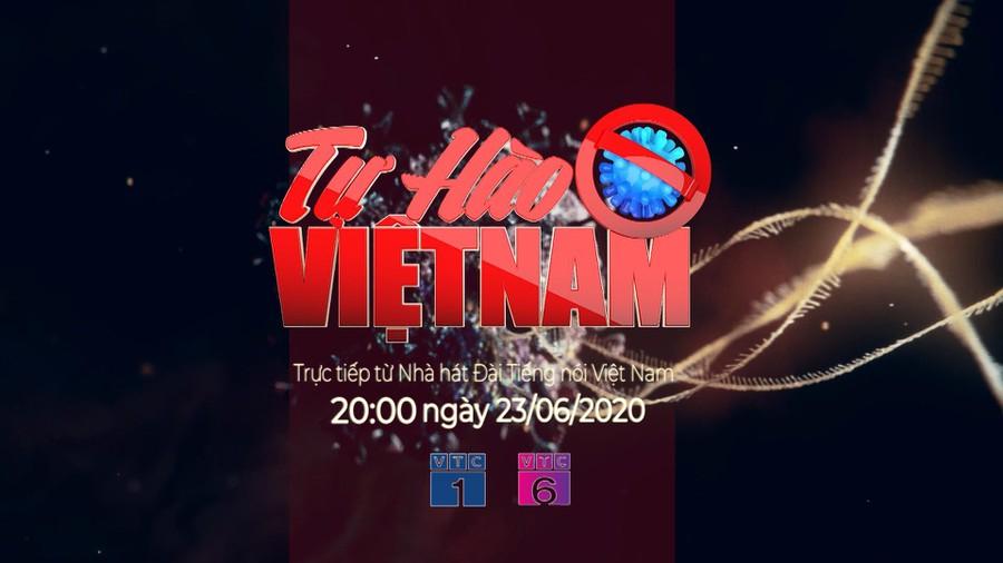 """20h ngày 23/6: Chương trình đặc biệt """"Tự hào Việt Nam"""" phát sóng trực tiếp trên kênh VTC1 và VTC6 thuộc Đài Tiếng nói Việt Nam (19/6/2020)"""