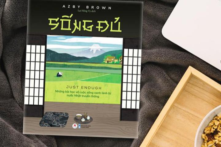 """Những bài học về cuộc sống xanh lành từ nước Nhật truyền thống qua cuốn sách """"Sống đủ"""" của tác giả Azby Brown (16/9/2020)"""