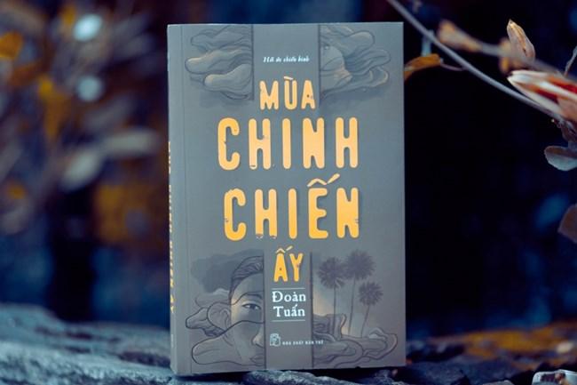 """Cuốn sách """"Mùa chinh chiến ấy"""" của tác giả Đoàn Tuấn, tri ân người lính cách mạng (27/7/2019)"""